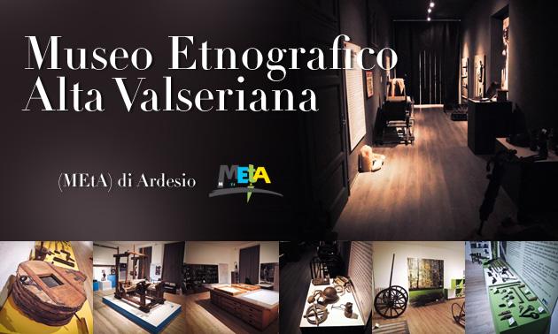 MEtA Museo Etnografico Alta Valseriana di Ardesio